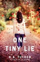 One Tiny Lie - A Novel ebook by K.A. Tucker