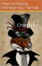 Le Chambrion ebook by Pierre Alexis Ponson du Terrail