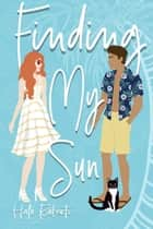 Finding My Sun - The Finding Series, #4 ebook by Halo Roberts