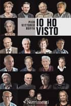 Io ho visto ebook by Pier Vittorio Buffa