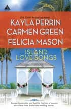Seven Nights In Paradise/The Wedding Dance/Orchids And Bliss ebook by Kayla Perrin, Carmen Green, Felicia Mason