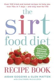 The Sirtfood Diet Recipe Book - THE ORIGINAL OFFICIAL SIRTFOOD DIET RECIPE BOOK TO HELP YOU LOSE 7LBS IN 7 DAYS ebook by Aidan Goggins, Glen Matten