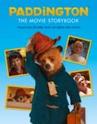 Paddington: The Movie Storybook (Paddington movie) ebook by HarperCollinsChildren'sBooks
