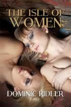 The Isle of Women ebook by Dominic Ridler