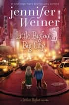 Little Bigfoot, Big City ebook by Jennifer Weiner