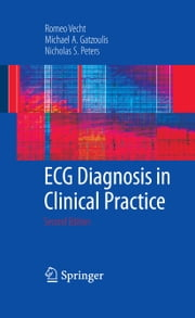 ECG Diagnosis in Clinical Practice ebook by Romeo Vecht,Michael A. Gatzoulis,Nicholas Peters