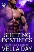 Shifting Destinies - A hot paranormal shifter story ebook by Vella Day
