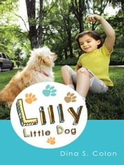 Lilly Little Dog ebook by Dina S. Colon