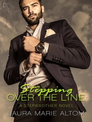 Stepping Over the Line - A Stepbrother Novel ebook by Laura Marie Altom