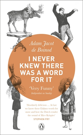 I Never Knew There Was a Word For It eBook by Adam Jacot de Boinod