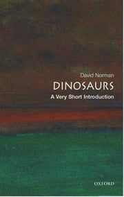 Dinosaurs: A Very Short Introduction ebook by David Norman