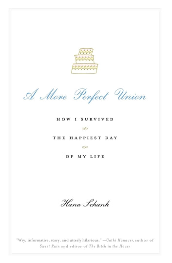 A More Perfect Union - How I Survived the Happiest Day of My Life ebook by Hana Schank
