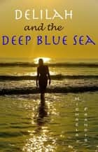 Delilah and the Deep Blue Sea ebook by Michaela Francis
