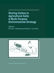 Storing Carbon in Agricultural Soils - A Multi-Purpose Environmental Strategy ebook by Norman J. Rosenberg,Roberto C. Izaurralde