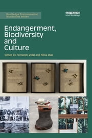 Endangerment, Biodiversity and Culture ebook by Fernando Vidal,Nélia Dias