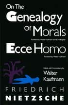 On the Genealogy of Morals and Ecce Homo ebook by Friedrich Nietzsche, Walter Kaufmann