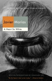 A Heart So White ebook by Javier Marias, Jonathan Coe
