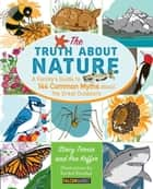 Truth About Nature - A Family's Guide to 144 Common Myths about the Great Outdoors ebook by Stacy Tornio, Ken Keffer