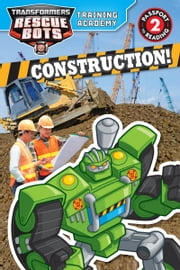 Transformers Rescue Bots: Training Academy: Construction! ebook by Trey King