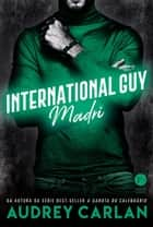 International Guy: Madri - vol. 10 ebook by Audrey Carlan