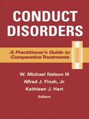 Conduct Disorders: A Practitioner's Guide to Comparative Treatments ebook by Nelson III, Michael, PhD