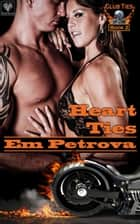Heart Ties ebook by Em Petrova