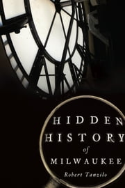 Hidden History of Milwaukee ebook by Robert Tanzilo