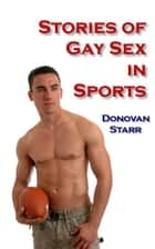 Stories of Gay Sex in Sports ebook by Donovan Starr