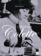 Notre Colette ebook by Julia Kristeva