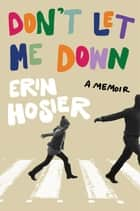 Don't Let Me Down - A Memoir ebook by Erin Hosier