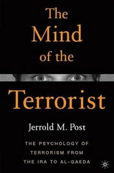 The Mind of the Terrorist - The Psychology of Terrorism from the IRA to al-Qaeda ebook by Jerrold M. Post