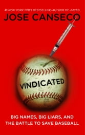 Vindicated - Big Names, Big Liars, and the Battle to Save Baseball ebook by Jose Canseco