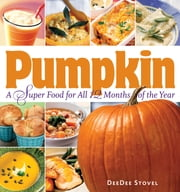 Pumpkin, a Super Food for All 12 Months of the Year ebook by DeeDee Stovel
