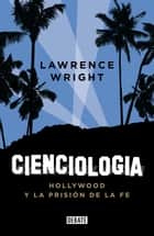 Cienciología - Hollywood y la prisión de la fe eBook by Lawrence Wright