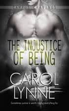The Injustice of Being ebook by Carol Lynne