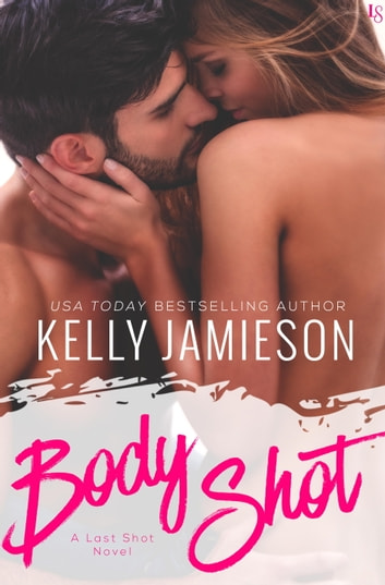 Body Shot - A Last Shot Novel ebook by Kelly Jamieson