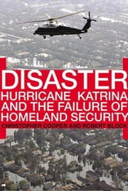 Disaster - Hurricane Katrina and the Failure of Homeland Security ebook by Robert Block,Christopher Cooper