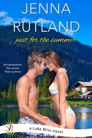 Just for the Summer - A Lake Bliss Novel ebook by Jenna Rutland