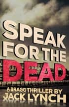 Speak For The Dead ebook by Jack Lynch