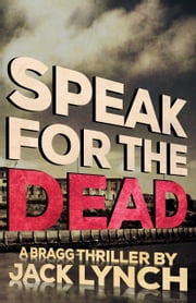 Speak For The Dead - A Bragg Thriller ebook by Jack Lynch