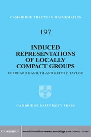 Induced Representations of Locally Compact Groups ebook by Eberhard Kaniuth,Keith F. Taylor
