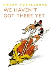 We Haven't Got There Yet - A Tor.Com Original ebook by Harry Turtledove