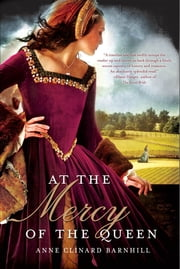 At the Mercy of the Queen - A Novel of Anne Boleyn ebook by Anne Clinard Barnhill