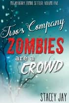 Two's Company, Zombies are a Crowd ebook by Stacey Jay