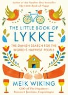 The Little Book of Lykke - The Danish Search for the World's Happiest People ebook by Meik Wiking