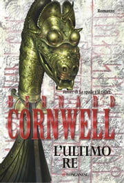 L'ultimo re - Le storie dei re sassoni eBook by Bernard Cornwell