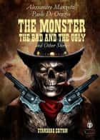 The Monster, the Bad and the Ugly ebook by Alessandro Manzetti, Paolo Di Orazio