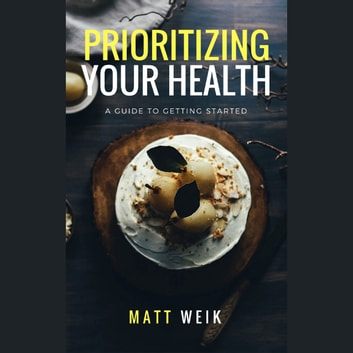 Prioritizing Your Health - A Guide to Getting Started audiobook by Matt Weik