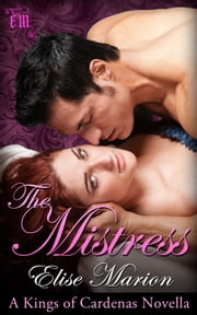 The Mistress (A Kings of Cardenas Novella) ebook by Elise Marion