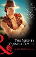 The Mighty Quinns: Teague (Mills & Boon Blaze) ebook by Kate Hoffmann
